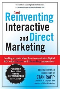 Book Reinventing Interactive and Direct Marketing: Leading Experts Show How to Maximize Digital ROI with… by Stan Rapp