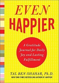 Even Happier: A Gratitude Journal for Daily Joy and Lasting Fulfillment: A Gratitude Journal for…