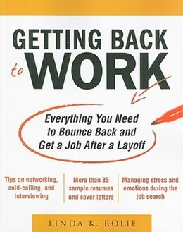Book Getting Back to Work: Everything You Need to Bounce Back and Get a Job After a Layoff: Everything… by Linda Rolie