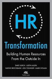 HR Transformation: Building Human Resources From the Outside In: Building Human Resources From the…