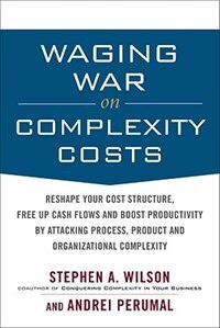 Book Waging War on Complexity Costs: Reshape Your Cost Structure, Free Up Cash Flows and Boost… by Stephen A. Wilson