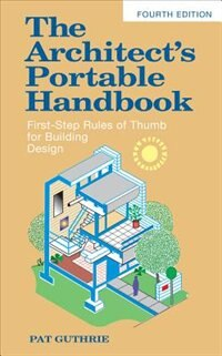 Book The Architect's Portable Handbook: First-Step Rules of Thumb for Building Design 4/e: First-step… by John Guthrie