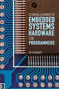 Book Embedded Systems Hardware for Software Engineers by Ed Lipiansky