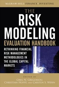 Book The Risk Modeling Evaluation Handbook: Rethinking Financial Risk Management Methodologies in the… by Greg N. Gregoriou