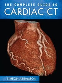 Book The Complete Guide to Cardiac CT by Simeon Abramson