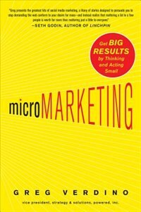 Book MicroMarketing: Get Big Results by Thinking and Acting Small: Get Big Results by Thinking and… by Greg Verdino