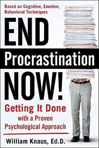 Book End Procrastination Now!: Get it Done with a Proven Psychological Approach: Get it Done with a… by Ed.D., William Knaus