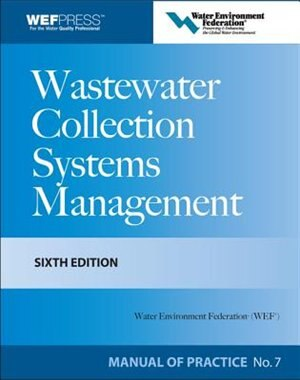 Wastewater Collection Systems Management MOP 7, Sixth Edition by Water Environment Federation