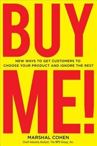 Book BUY ME!  New Ways to Get Customers to Choose Your Product and Ignore the Rest by Marshal Cohen