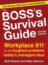 Book The Boss's Survival Guide, 2E: Workplace 911 for the Toughest Problems Today's Managers Face by Bob Rosner