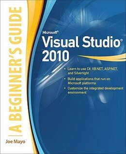 Book Microsoft Visual Studio 2010: A Beginner's Guide: A Beginner's Guide by Joe Mayo