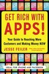 Get Rich with Apps!: Your Guide to Reaching More Customers and Making Money Now: Your Guide to Reaching More Customers and Making Money Now by Jesse Feiler