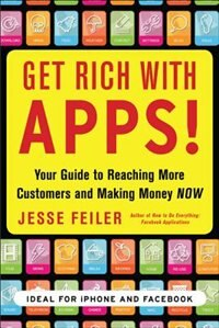 Book Get Rich with Apps!: Your Guide to Reaching More Customers and Making Money Now: Your Guide to… by Jesse Feiler