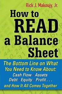 Book How to Read a Balance Sheet: The Bottom Line on What You Need to Know about Cash Flow, Assets, Debt… by Rick Makoujy