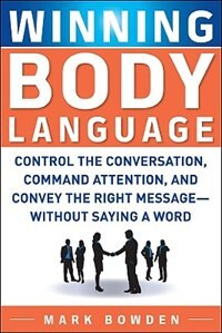 Book Winning Body Language: Control the Conversation, Command Attention, and Convey the Right Message… by Mark Bowden