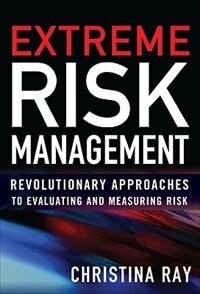 Book Extreme Risk Management: Revolutionary Approaches to Evaluating and Measuring Risk: Revolutionary… by Christina Ray