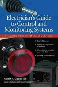 Electrician''s Guide to Control and Monitoring Systems: Installation, Troubleshooting, and Maintenance by Albert F. Cutter
