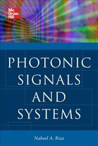 Photonic Signals and Systems: An Introduction by Nabeel A. Riza