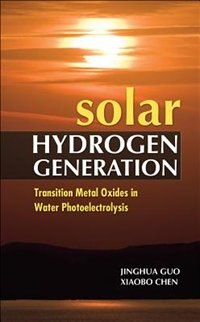 Book Solar Hydrogen Generation: Transition Metal Oxides in Water Photoelectrolysis: Transition Metal… by Jinghua Guo