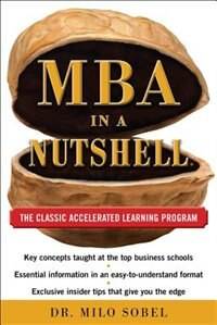 Book MBA in a Nutshell: The Classic Accelerated Learner Program: The Classic Accelerated Learner Program by Milo Sobel