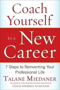 Book Coach Yourself to a New Career: 7 Steps to Reinventing Your Professional Life: 7 Steps to… by Talane Miedaner