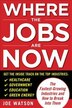 Where the Jobs Are Now: The Fastest-Growing Industries and How to Break Into Them: The Fastest-Growing Industries and How to Break Into Them by Joe Watson