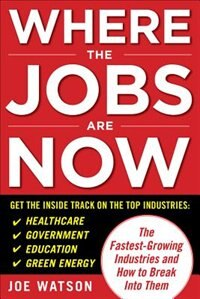Book Where the Jobs Are Now: The Fastest-Growing Industries and How to Break Into Them: The Fastest… by Joe Watson