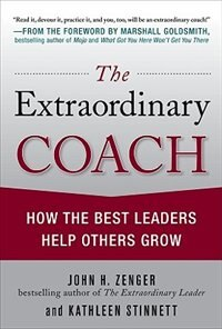 Book The Extraordinary Coach: How the Best Leaders Help Others Grow: How the Best Leaders Help Others… by John Zenger