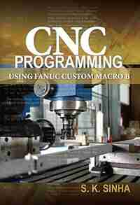 CNC Programming using Fanuc Custom Macro B by S.K Sinha