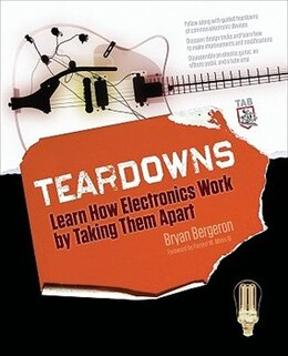 Book Teardowns: Learn How Electronics Work by Taking Them Apart: Learn How Electronics Work by Taking… by Bryan Bergeron