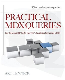 Book Practical MDX Queries: For Microsoft SQL Server Analysis Services 2008: For Microsoft SQL Server… by Art Tennick