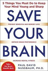 Book Save Your Brain: The 5 Things You Must Do to Keep Your Mind Young and Sharp: The 5 Things You Must… by Paul Nussbaum