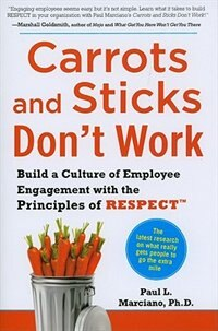 Book Carrots and Sticks Don't Work: Build a Culture of Employee Engagement with the Principles of… by Paul Marciano