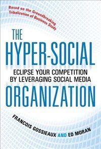 Book The Hyper-Social Organization: Eclipse Your Competition by Leveraging Social Media: Eclipse Your… by Francois Gossieaux