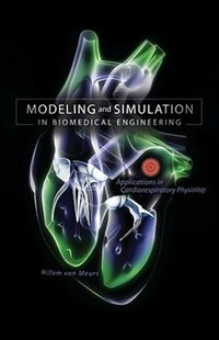 Book Modeling and Simulation in Biomedical Engineering: Applications in Cardiorespiratory Physiology… by Willem van Meurs