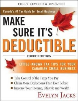 Book Make Sure It's Deductible, Fourth Edition: Little - known tax tips for your Canadian Small Business by Evelyn Jacks
