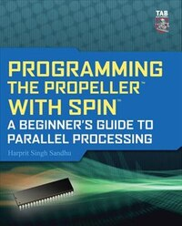 Programming the Propeller with Spin: A Beginner's Guide to Parallel Processing: A Beginner's Guide…