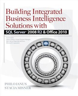 Book Building Integrated Business Intelligence Solutions with SQL Server 2008 R2 & Office 2010 by Philo Janus