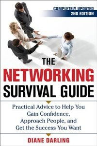 The Networking Survival Guide, Second Edition: Practical Advice to Help You Gain Confidence…
