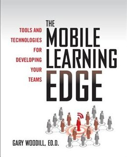 Book The Mobile Learning Edge: Tools and Technologies for Developing Your Teams: Tools and Technologies… by Gary Woodill
