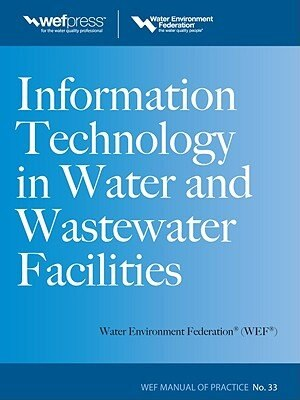 Information Technology in Water and Wastewater Utilities, WEF MOP 33 by Water Environment Federation