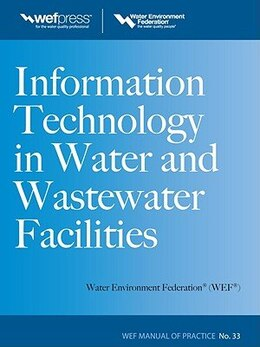 Book Information Technology in Water and Wastewater Utilities, WEF MOP 33 by Water Environment Federation