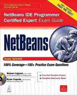 NetBeans IDE Programmer Certified Expert Exam Guide (Exam 310-045) by Robert Liguori