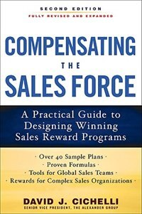 Book Compensating the Sales Force: A Practical Guide to Designing Winning Sales Reward Programs, Second… by David J. Cichelli