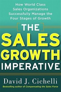 Book The Sales Growth Imperative: How World Class Sales Organizations Successfully Manage the Four… by David J. Cichelli