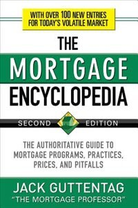 Book The Mortgage Encyclopedia: The Authoritative Guide to Mortgage Programs, Practices, Prices and… by Jack Guttentag
