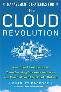 Book Management Strategies for the Cloud Revolution: How Cloud Computing Is Transforming Business and… by Charles Babcock