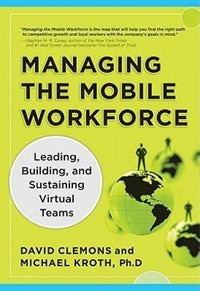 Book Managing the Mobile Workforce: Leading, Building, and Sustaining Virtual Teams: Leading, Building… by David Clemons