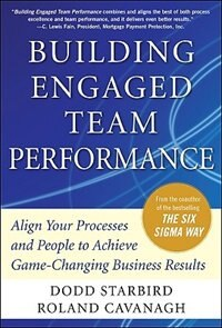 Book Building Engaged Team Performance: Align Your Processes and People to Achieve Game-Changing… by Dodd Starbird