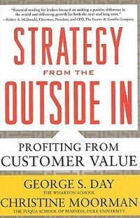 Book Strategy from the Outside In: Profiting from Customer Value: Profiting from Customer Value by George Day